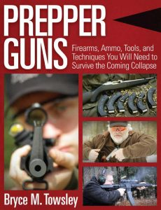 Prepper Guns: Firearms, Ammo, Tools, and Techniques You Will Need to Survive the Coming Collapse. Why I Wrote Prepper Guns | Bryce M Towlsey